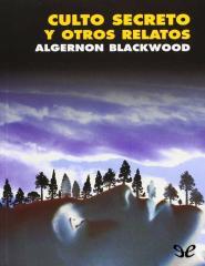 Algernon Blackwood - Culto secreto y otros relatos.pdf