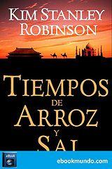 Tiempos de arroz y sal - Kim Stanley Robinson.epub