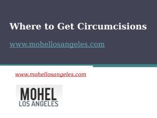Where to Get Circumcisions - www.mohellosangeles.com.pptx