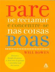 Pare de Reclamar e Concentre-Se Nas Coisas Boas - Will Bowen.pdf